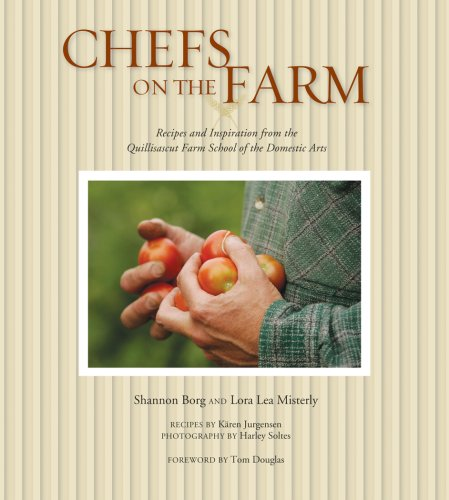 Harley Farms - Chefs on the Farm: Recipes and Inspiration from the Quillisascut Farm School of the Domestic Arts