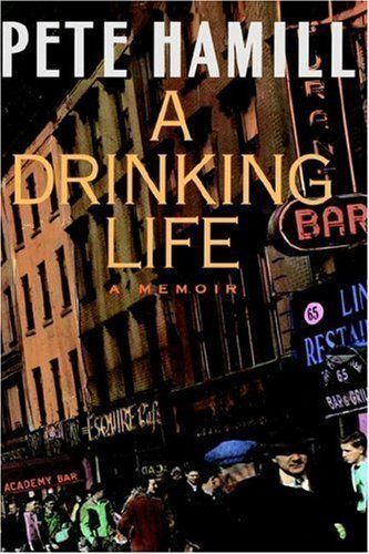 By Pete Hamill: A Drinking Life: A Memoir (Pete Hamill A Drinking Life)