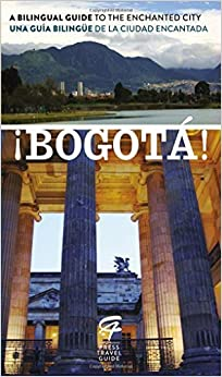 ¡Bogotá!: A Bilingual Guide to the Enchanted City/Una guía bilingüe de la ciudad encantada (Spanish Edition) by Lys, Toby de, Haller, Tigre (2014)