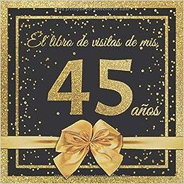 El Libro de Visitas de mis 45 años: Feliz 45 Cumpleaños - El ...
