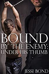Bound by the Enemy: Under His Thumb (Reluctant First Time Gay BDSM Erotica) (English Edition)