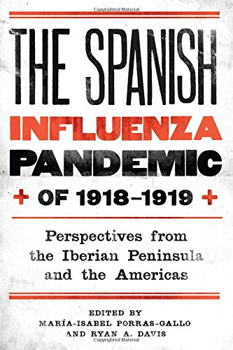 The Spanish Influenza Pandemic of 1918-1919: Perspectives from the Iberian Peninsula and the Americas (Rochester Studies