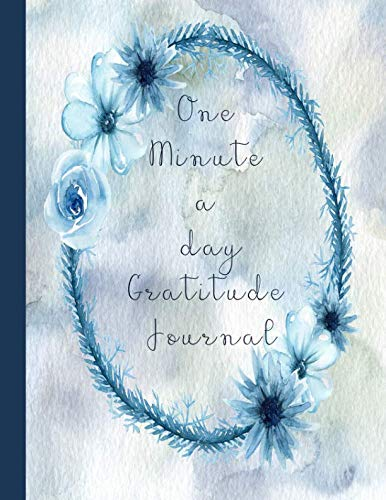 (One minute a day gratitude journal: Gratitude workbook to support your aspirations and thankfulness on a daily basis - Blue waterer coloured florals)