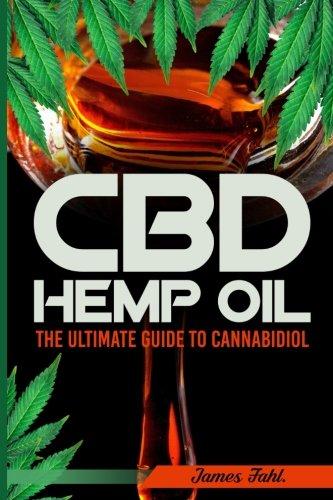 CBD Hemp Oil: The Essential Guide to CBD Oil, Hemp Oil and Cannabis Medicine (How to Extract, Medical Marijuana, Improve Health, Reduce Pain, Cannabinoids, E-Juice)