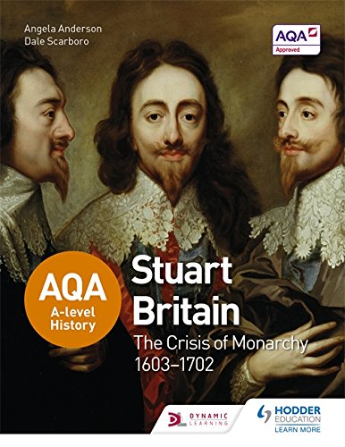 Download Aqa A-Level History: Stuart Britain and the Crisis of Monarchy 1603-1702 PDF
