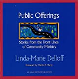 Public Offerings : Stories from the Front Lines of Community Ministry, Delloff, Linda-Marie, 1566992680