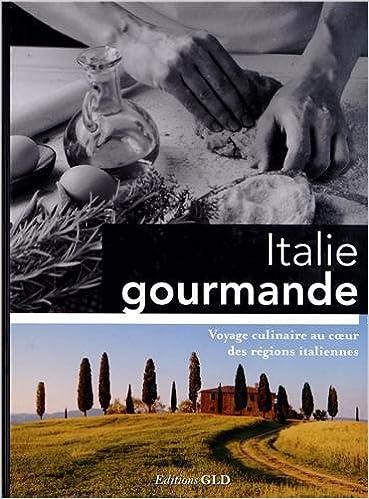 Amazon Fr Italie Gourmande Voyage Culinaire Au Coeur Des