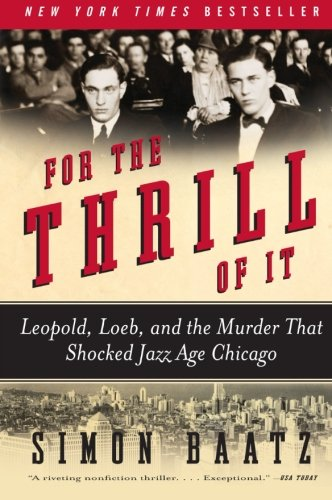 For the Thrill of It: Leopold, Loeb, and the Murder That Shocked Jazz Age Chicago