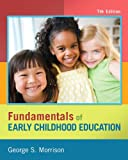 Fundamentals of Early Childhood Education, Morrison, George S., 013285337X