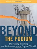 img - for Beyond the Podium: Delivering Training and Performance to a Digital World book / textbook / text book