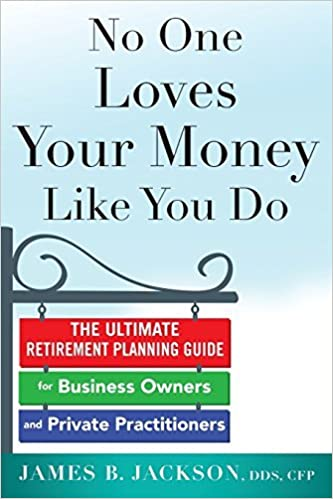 No One Loves Your Money Like You Do: The Ultimate Retirement Planning Guide for Business Owners and Private Practitioners by James Jackson (2014-10-06)