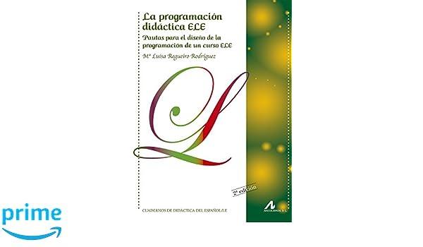 La programación didáctica ELE. Cuadernos de didáctica del español L/E: Amazon.es: Mª Luisa Regueiro Rodríguez: Libros