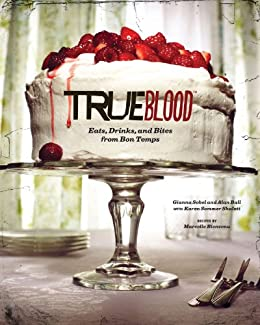 True Blood: Eats, Drinks, and Bites from Bon Temps by [Sobol, Gianna, Ball, Alan]