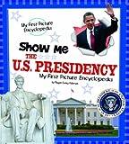 Show Me the U. S. Presidency, Pamela Dell, 1476533458