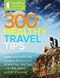 300 Healthy Travel Tips: Make your next business trip or vacation healthy, productive, worry-free, and fun — on the plane and on the road (Healthy Trekking Travel Guides Book 1)