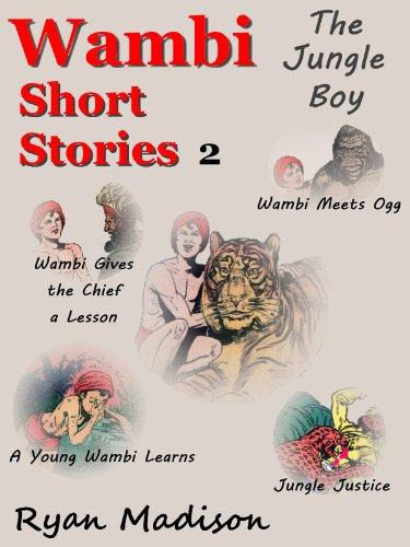 Wambi The Jungle Boy Short Stories 2 (Wambi; The Jungle Boy Book 4)