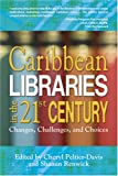 Caribbean Libraries in the 21st Century : Changes, Challenges, and Choices, Renwick, Shamin and Peltier-Davis, Cheryl, 1573873012