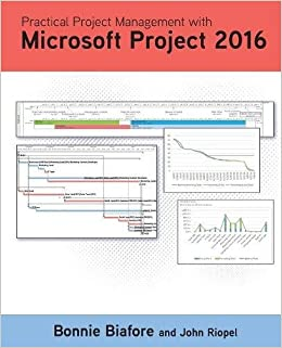 amazoncom practical project management with microsoft project 2016 9780998294308 bonnie jaye biafore john riopel books