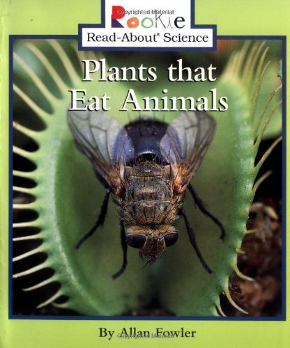 (Plants that Eat Animals (Rookie Read-About Science: Plants and Fungi) )