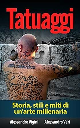 Tatuaggi: Storia, stili e miti di un'arte millenaria