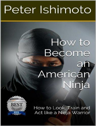 How to Become an American Ninja: How to Look, Train and Act like a Ninja Warrior
