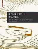 Landschaft planen: Dimensionen, Elemente, Typologien