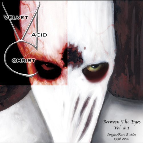 Velvet Acid Christ - Between The Eyes Volume 1 - Zortam Music