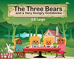 The Three Bears and a Very Hungry Goldilocks: A Classic Fairy Tale With a Twist about Hunger, Adoption and Family by [Largie, A.D.]