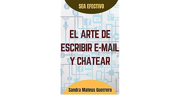 Amazon.com: El arte de escribir mails y chatear (Ser Efectivo nº 2) (Spanish Edition) eBook: Sandra Mateus G.: Kindle Store