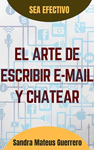El arte de escribir mails y chatear (Ser Efectivo nº 2) (Spanish Edition