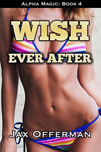 Wish Ever After (Alpha Magic Book - Genie Harem