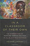 "Keisha Lindsay, ""In a Classroom of Their Own: The Intersection of Race and Feminist Politics in All-Black Male Schools"" (U Illinois Press, 2018)"