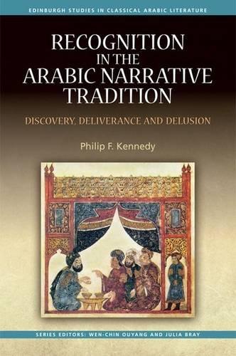 Recognition in the Arabic Narrative Tradition: Discovery, Deliverance and Delusion (Edinburgh Studies in Classical Arabic Literature)
