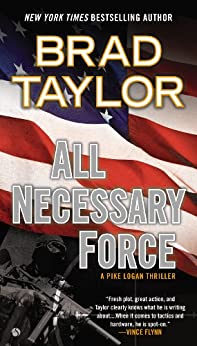 All Necessary Force (Pike Logan Thriller Book 2) by [Taylor, Brad]