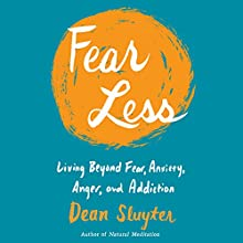Fear Less: Living Beyond Fear, Anxiety, Anger, and Addiction Audiobook by Dean Sluyter Narrated by Dean Sluyter