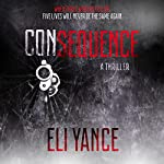 Consequence: A Thriller | Eli Yance