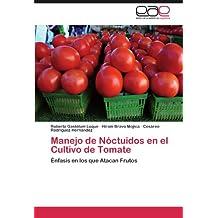 Manejo de Nóctuidos en el Cultivo de Tomate: Énfasis en los que Atacan Frutos (Spanish Edition)