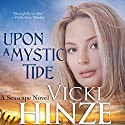 Upon a Mystic Tide: A Seascape Novel, Book 3 Audiobook by Vicki Hinze Narrated by Rebecca Thomas