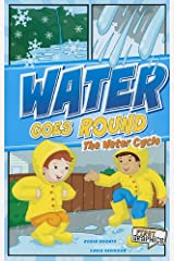 Water Goes Round: The Water Cycle (First Graphics: Nature Cycles) Paperback