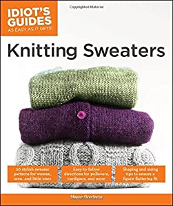 Idiot's Guides: Knitting Sweaters by Megan Goodacre (2015-09-01)
