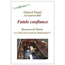 Fatale confiance: La vérité sur la mort de Mohammed V (French Edition)
