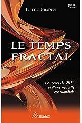 Le temps fractal: Le secret de 2012 et d'une nouvelle ère mondiale (French Edition) eBook Kindle