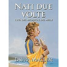 Nati due volte: L'etá del bronzo e del miele (Italian Edition)