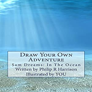 Draw Your Own Adventure - Sam Dreams: In the Ocean Audiobook