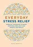 Everyday Stress Relief: Essential Techniques to