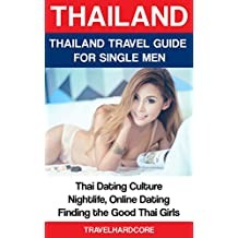 Thailand: Thailand Travel Guide For Seduction (Dating Thai Girls, Thailand Nightlife, Online Dating in Thailand, Good Thai Girls): Don't Pay For Sex in Thailand - Find & Seduce the Good Thai Girls