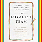 The Loyalist Team: How Trust, Candor, and Authenticity Create Great Organizations | Linda Adams,Abby Curnow-Chavez,Audrey Epstein,Rebecca Teasdale,Jody Berger