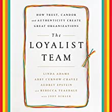The Loyalist Team: How Trust, Candor, and Authenticity Create Great Organizations Audiobook by Linda Adams, Abby Curnow-Chavez, Audrey Epstein, Rebecca Teasdale, Jody Berger Narrated by Elisabeth Rodgers