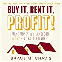 Buy It, Rent It, Profit!: Make Money as a Landlord in Any Real Estate Market Audiobook by Bryan M. Chavis Narrated by Jonathan Yen