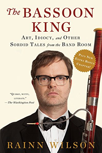 The Bassoon King: Art, Idiocy, and Other Sordid Tales from the Band Room [Rainn Wilson] (Tapa Blanda)